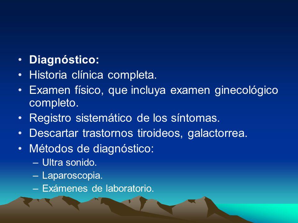 Diagnóstico: Historia clínica completa. Examen físico, que incluya examen ginecológico completo. Registro sistemático de los síntomas. Descartar trast