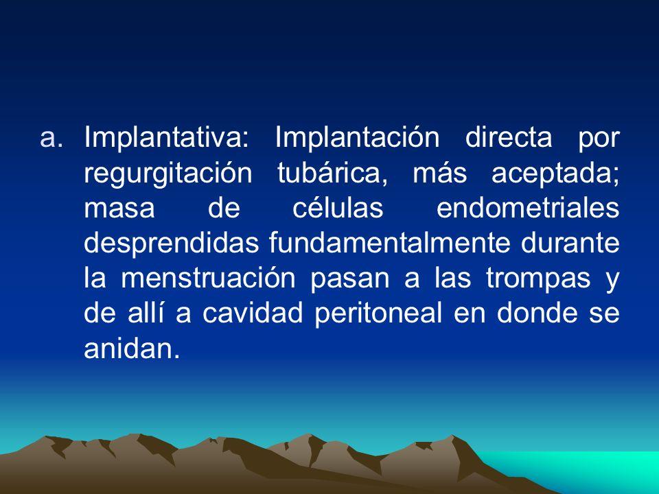 a.Implantativa: Implantación directa por regurgitación tubárica, más aceptada; masa de células endometriales desprendidas fundamentalmente durante la