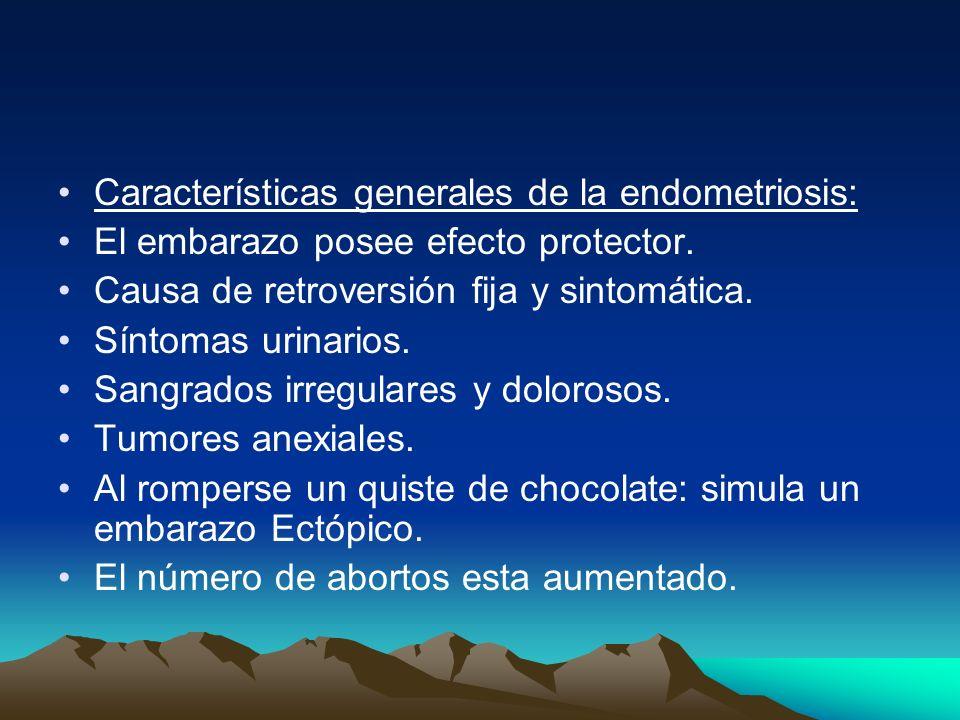 Características generales de la endometriosis: El embarazo posee efecto protector. Causa de retroversión fija y sintomática. Síntomas urinarios. Sangr