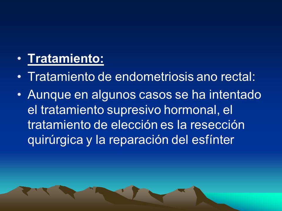 Tratamiento: Tratamiento de endometriosis ano rectal: Aunque en algunos casos se ha intentado el tratamiento supresivo hormonal, el tratamiento de ele