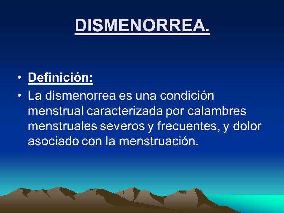 DISMENORREA. Definición: La dismenorrea es una condición menstrual caracterizada por calambres menstruales severos y frecuentes, y dolor asociado con