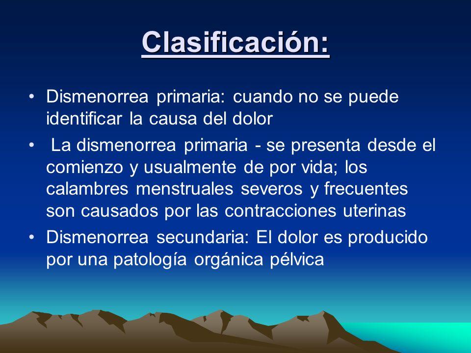 Clasificación: Dismenorrea primaria: cuando no se puede identificar la causa del dolor La dismenorrea primaria - se presenta desde el comienzo y usual