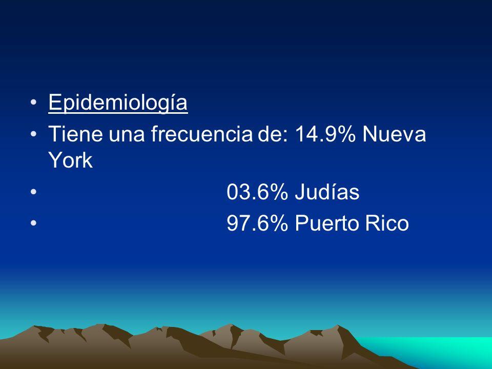 Epidemiología Tiene una frecuencia de: 14.9% Nueva York 03.6% Judías 97.6% Puerto Rico