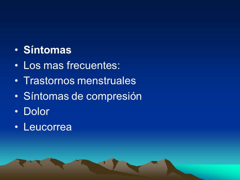 Síntomas Los mas frecuentes: Trastornos menstruales Síntomas de compresión Dolor Leucorrea