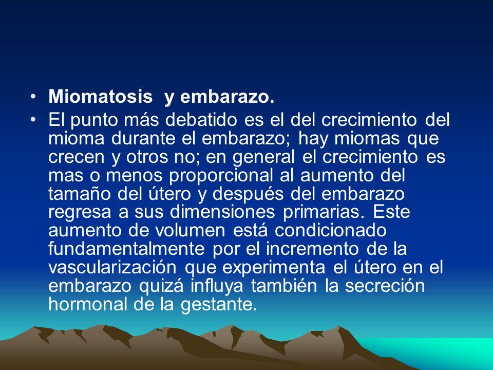 Miomatosis y embarazo. El punto más debatido es el del crecimiento del mioma durante el embarazo; hay miomas que crecen y otros no; en general el crec