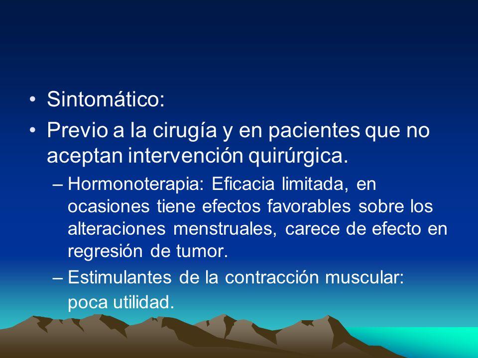 Sintomático: Previo a la cirugía y en pacientes que no aceptan intervención quirúrgica. –Hormonoterapia: Eficacia limitada, en ocasiones tiene efectos