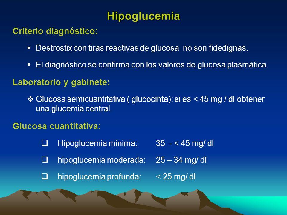 Hipoglucemia Criterio diagnóstico: Destrostix con tiras reactivas de glucosa no son fidedignas. El diagnóstico se confirma con los valores de glucosa