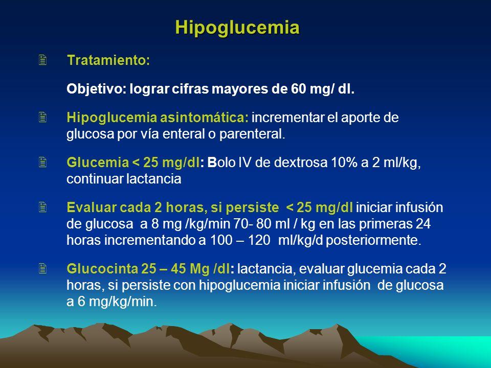 Hipoglucemia Tratamiento: Objetivo: lograr cifras mayores de 60 mg/ dl. Hipoglucemia asintomática: incrementar el aporte de glucosa por vía enteral o