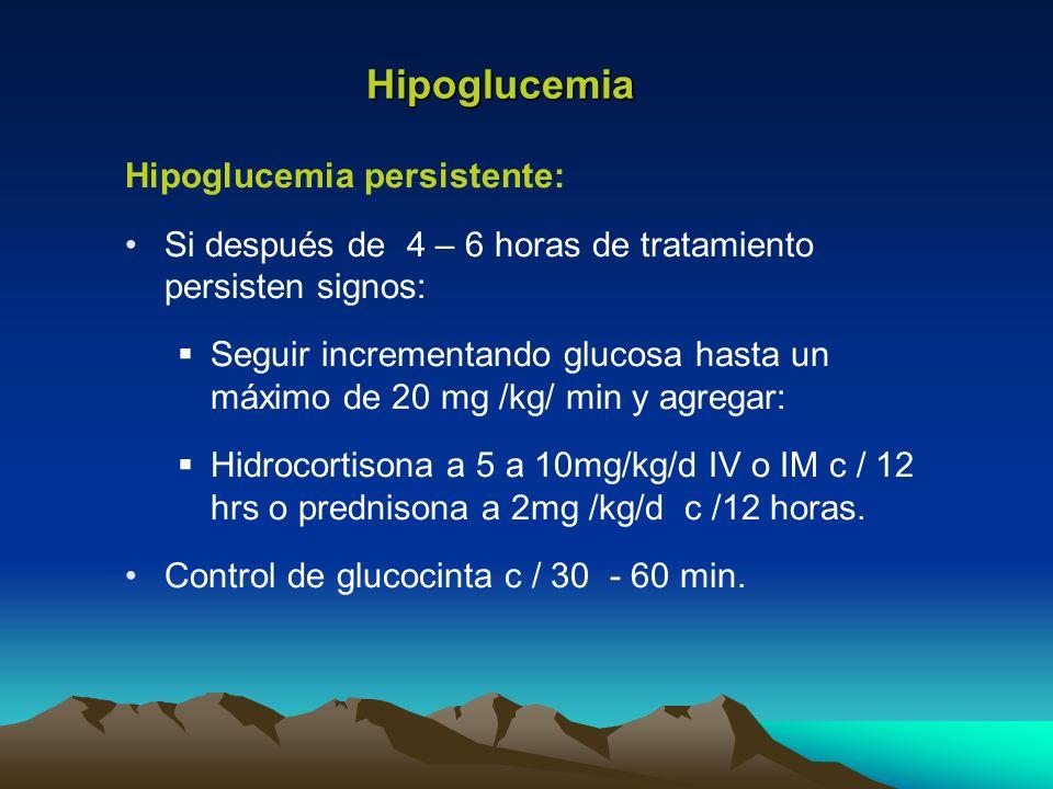 Hipoglucemia Hipoglucemia persistente: Si después de 4 – 6 horas de tratamiento persisten signos: Seguir incrementando glucosa hasta un máximo de 20 m