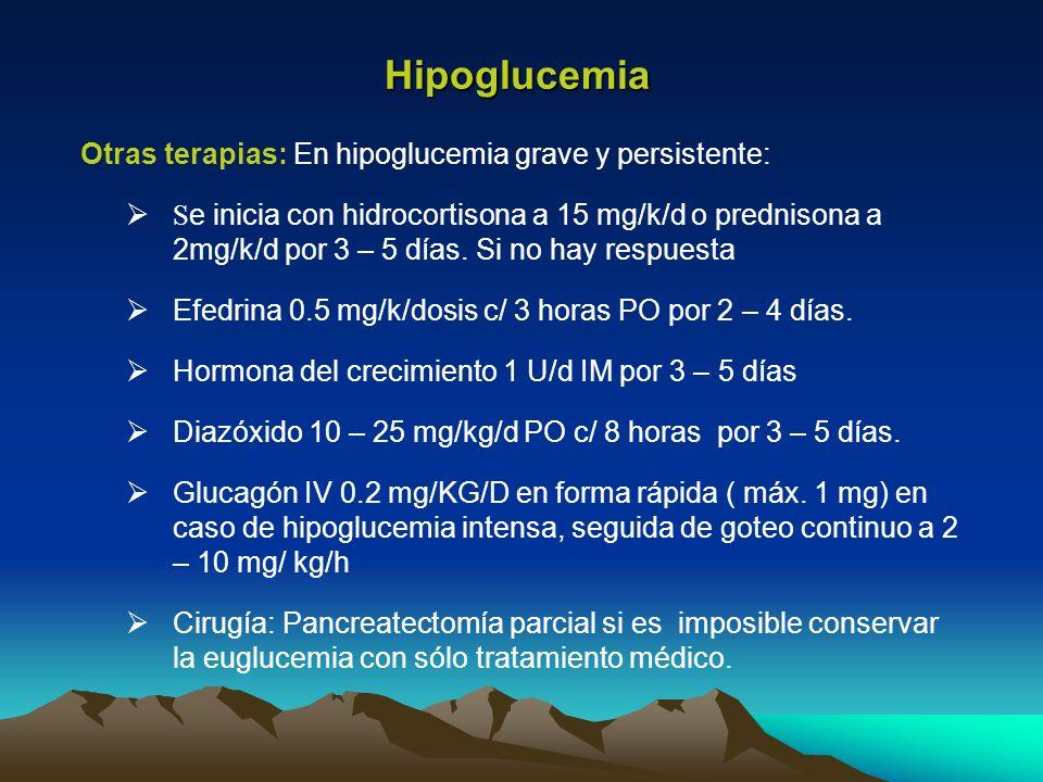 Hipoglucemia Otras terapias: En hipoglucemia grave y persistente: S e inicia con hidrocortisona a 15 mg/k/d o prednisona a 2mg/k/d por 3 – 5 días. Si