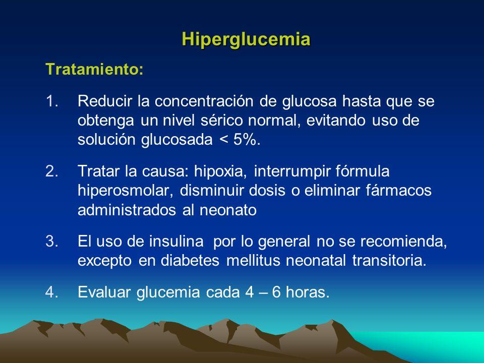 Hiperglucemia Tratamiento: 1.Reducir la concentración de glucosa hasta que se obtenga un nivel sérico normal, evitando uso de solución glucosada < 5%.
