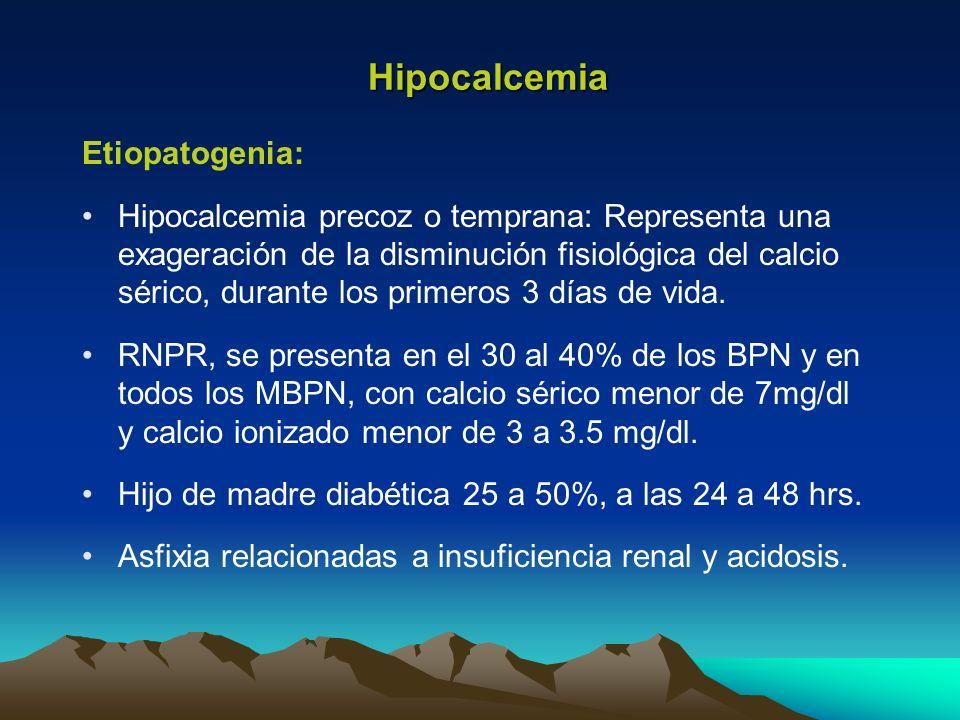Etiopatogenia: Hipocalcemia precoz o temprana: Representa una exageración de la disminución fisiológica del calcio sérico, durante los primeros 3 días