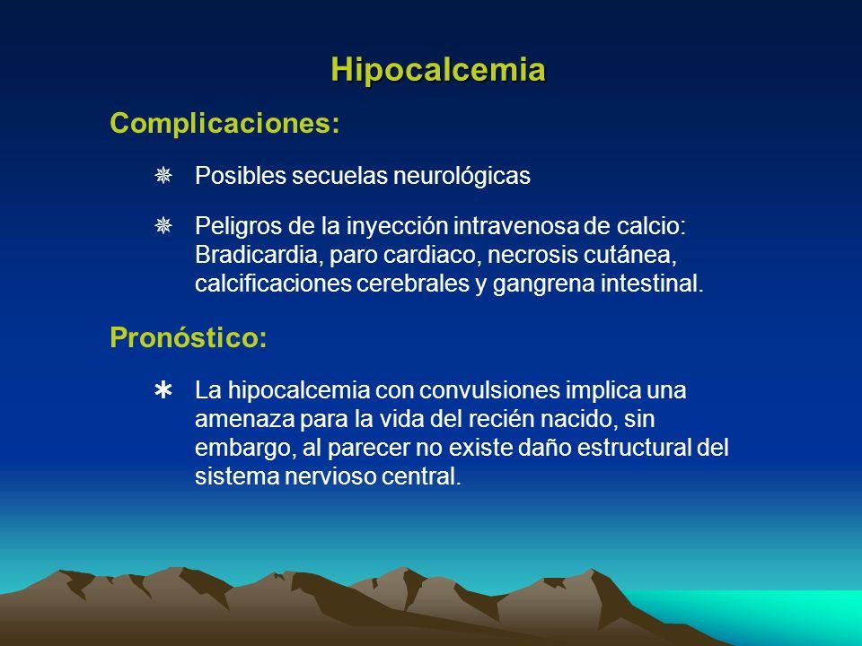 Complicaciones: Posibles secuelas neurológicas Peligros de la inyección intravenosa de calcio: Bradicardia, paro cardiaco, necrosis cutánea, calcifica