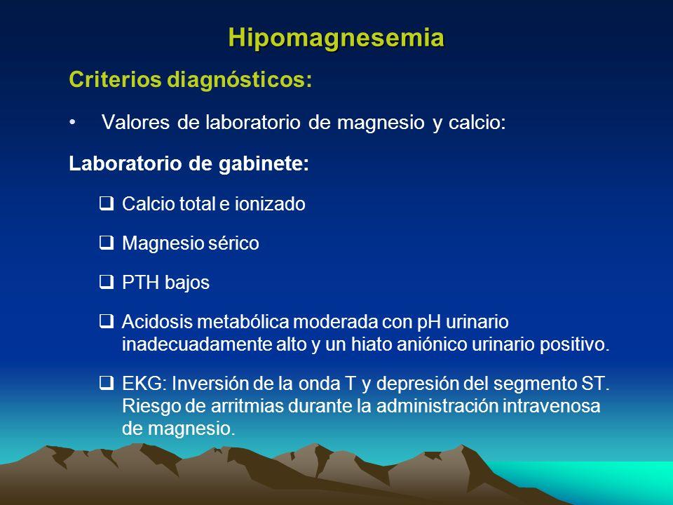 Hipomagnesemia Criterios diagnósticos: Valores de laboratorio de magnesio y calcio: Laboratorio de gabinete: Calcio total e ionizado Magnesio sérico P
