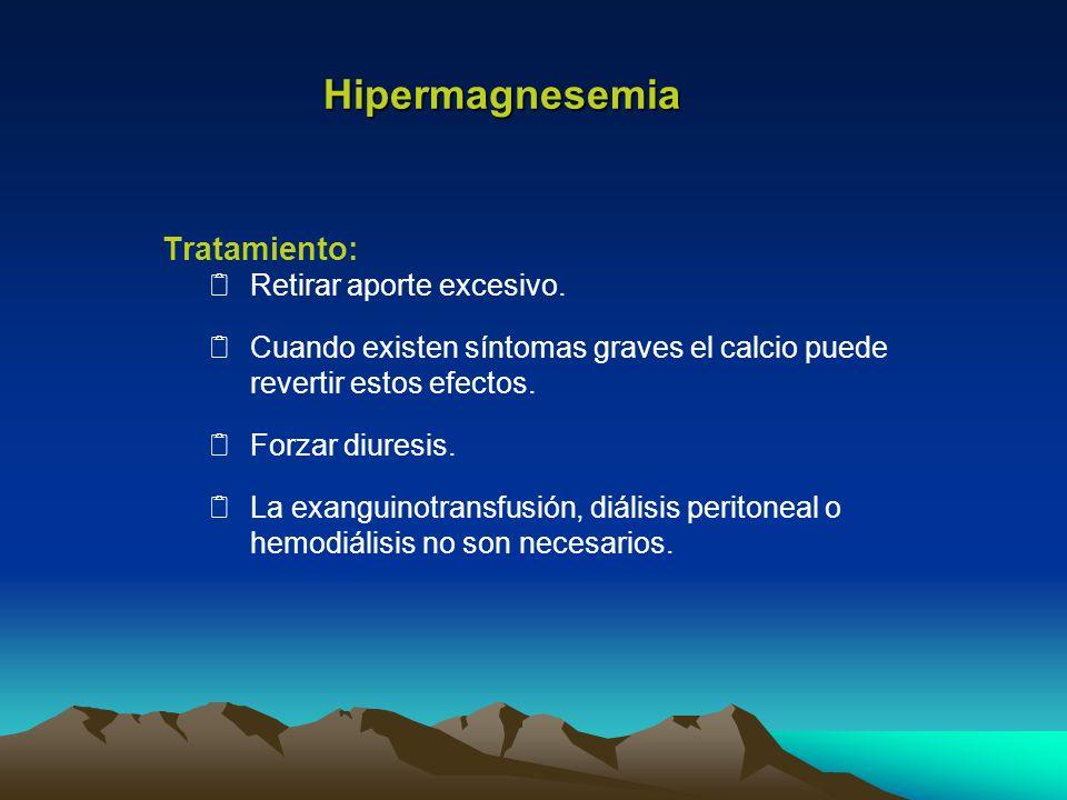 Tratamiento: Retirar aporte excesivo. Cuando existen síntomas graves el calcio puede revertir estos efectos. Forzar diuresis. La exanguinotransfusión,