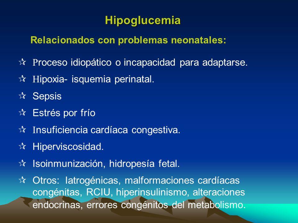 Hipoglucemia P roceso idiopático o incapacidad para adaptarse. H ipoxia- isquemia perinatal. Sepsis Estrés por frío I nsuficiencia cardíaca congestiva