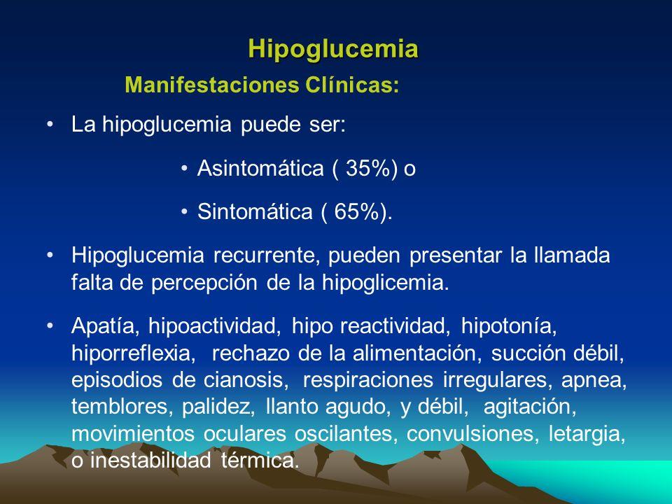 Hipoglucemia La hipoglucemia puede ser: Asintomática ( 35%) o Sintomática ( 65%). Hipoglucemia recurrente, pueden presentar la llamada falta de percep