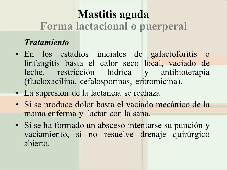 Mastitis aguda Forma lactacional o puerperal Tratamiento En los estadios iniciales de galactoforitis o linfangitis basta el calor seco local, vaciado