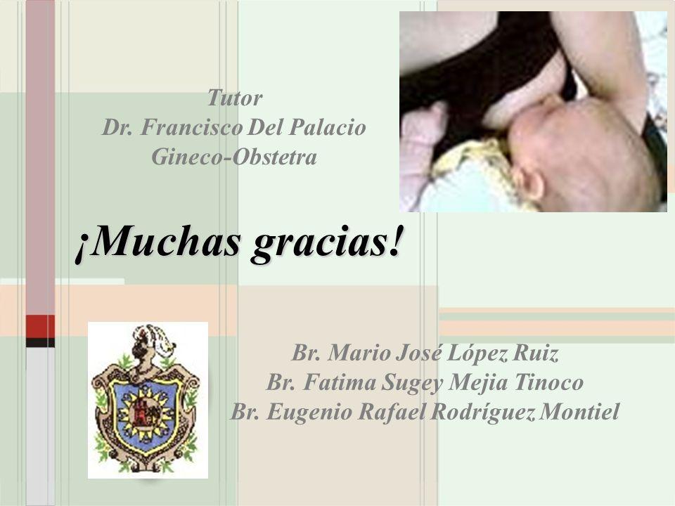 ¡Muchas gracias! Br. Mario José López Ruiz Br. Fatima Sugey Mejia Tinoco Br. Eugenio Rafael Rodríguez Montiel Tutor Dr. Francisco Del Palacio Gineco-O