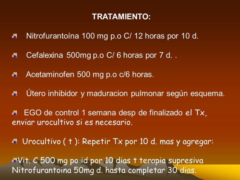 TRATAMIENTO: Nitrofurantoína 100 mg p.o C/ 12 horas por 10 d.