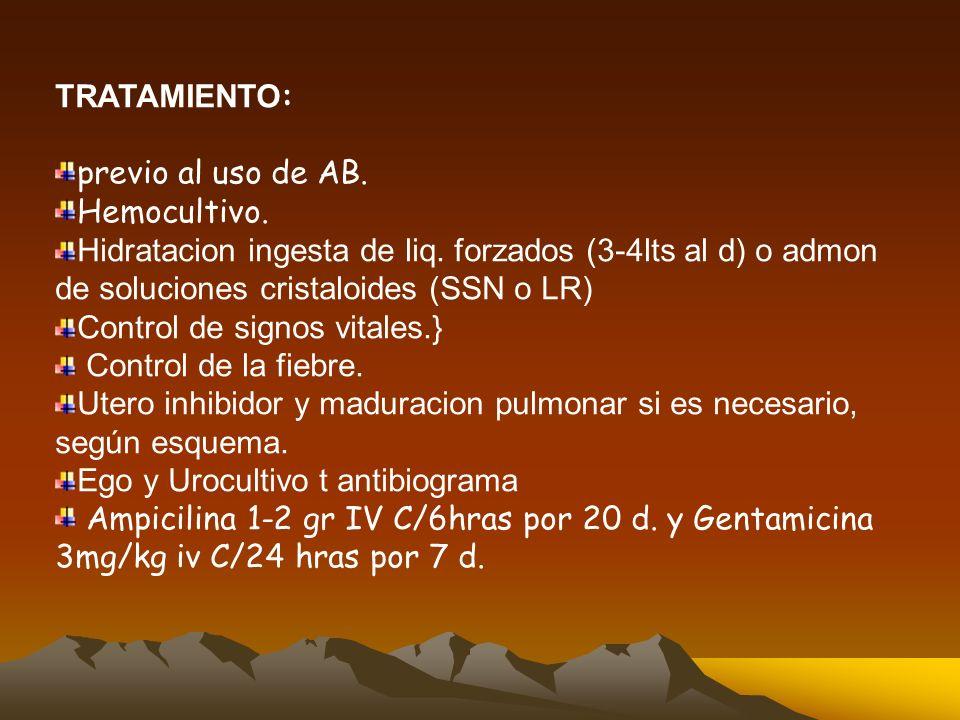 TRATAMIENTO : previo al uso de AB.Hemocultivo. Hidratacion ingesta de liq.