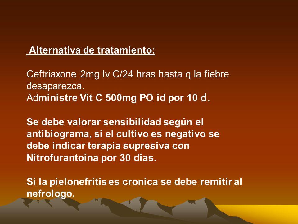 Alternativa de tratamiento: Ceftriaxone 2mg Iv C/24 hras hasta q la fiebre desaparezca.