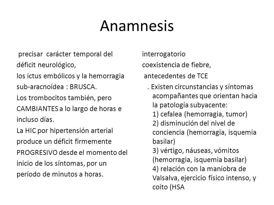 Anamnesis precisar carácter temporal del déficit neurológico, los ictus embólicos y la hemorragia sub-aracnoídea : BRUSCA. Los trombocitos también, pe