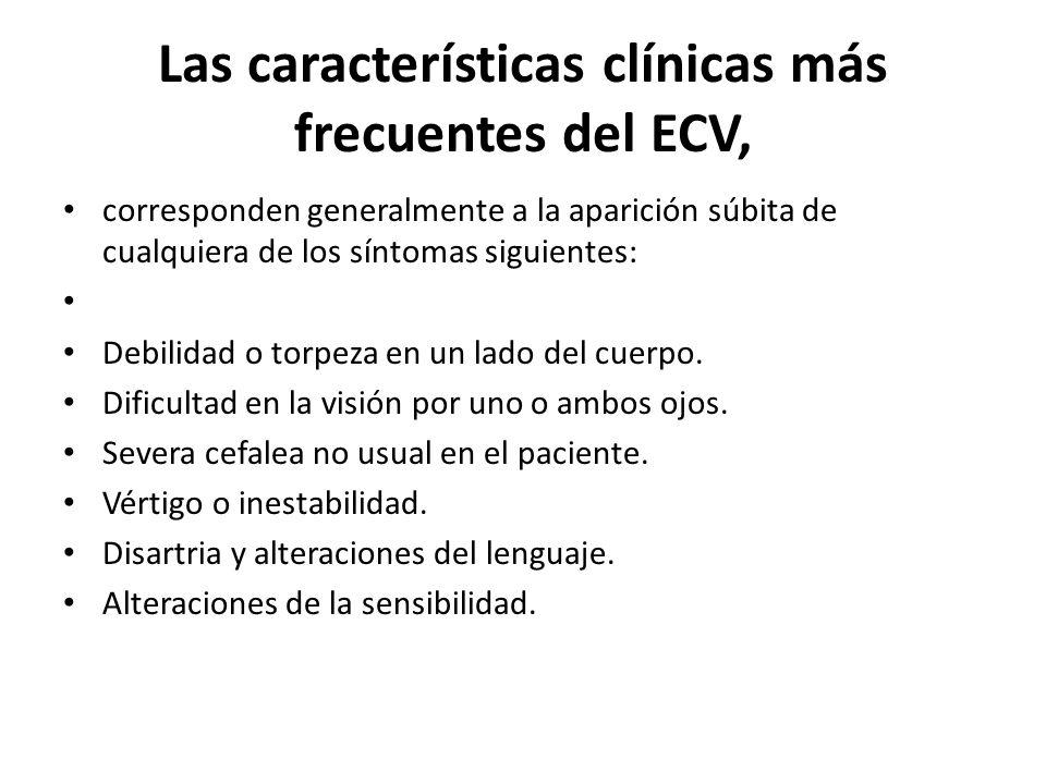Las características clínicas más frecuentes del ECV, corresponden generalmente a la aparición súbita de cualquiera de los síntomas siguientes: Debilid
