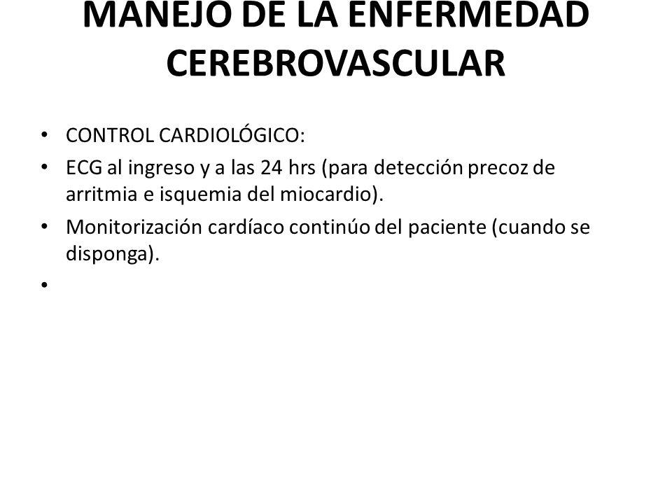 MANEJO DE LA ENFERMEDAD CEREBROVASCULAR CONTROL CARDIOLÓGICO: ECG al ingreso y a las 24 hrs (para detección precoz de arritmia e isquemia del miocardi