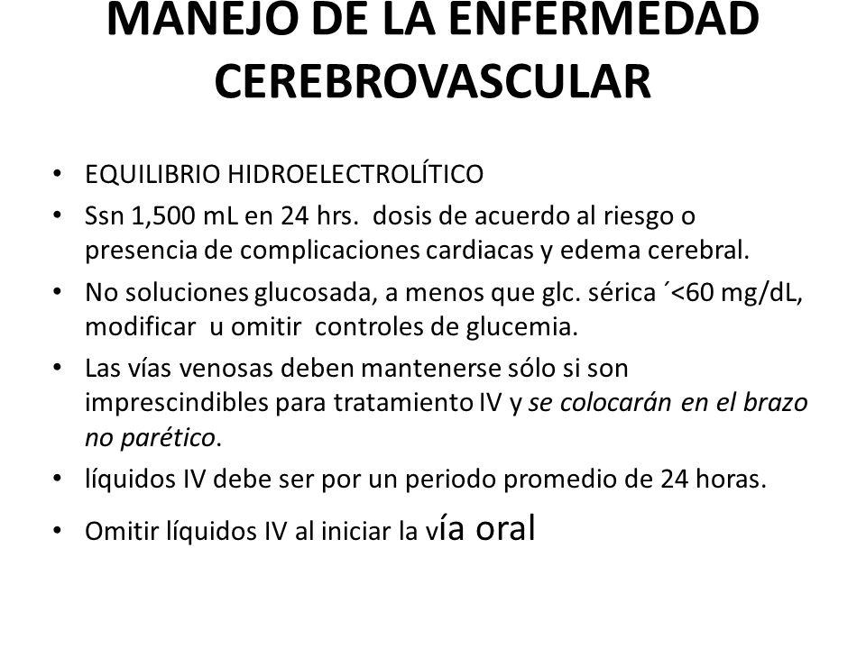 MANEJO DE LA ENFERMEDAD CEREBROVASCULAR EQUILIBRIO HIDROELECTROLÍTICO Ssn 1,500 mL en 24 hrs. dosis de acuerdo al riesgo o presencia de complicaciones