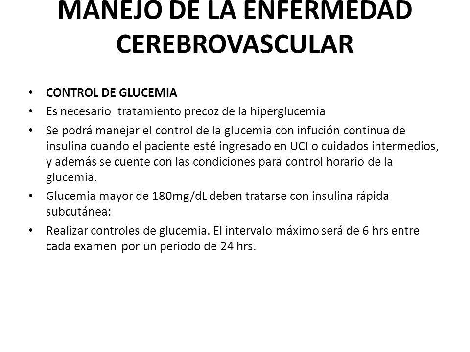 MANEJO DE LA ENFERMEDAD CEREBROVASCULAR CONTROL DE GLUCEMIA Es necesario tratamiento precoz de la hiperglucemia Se podrá manejar el control de la gluc