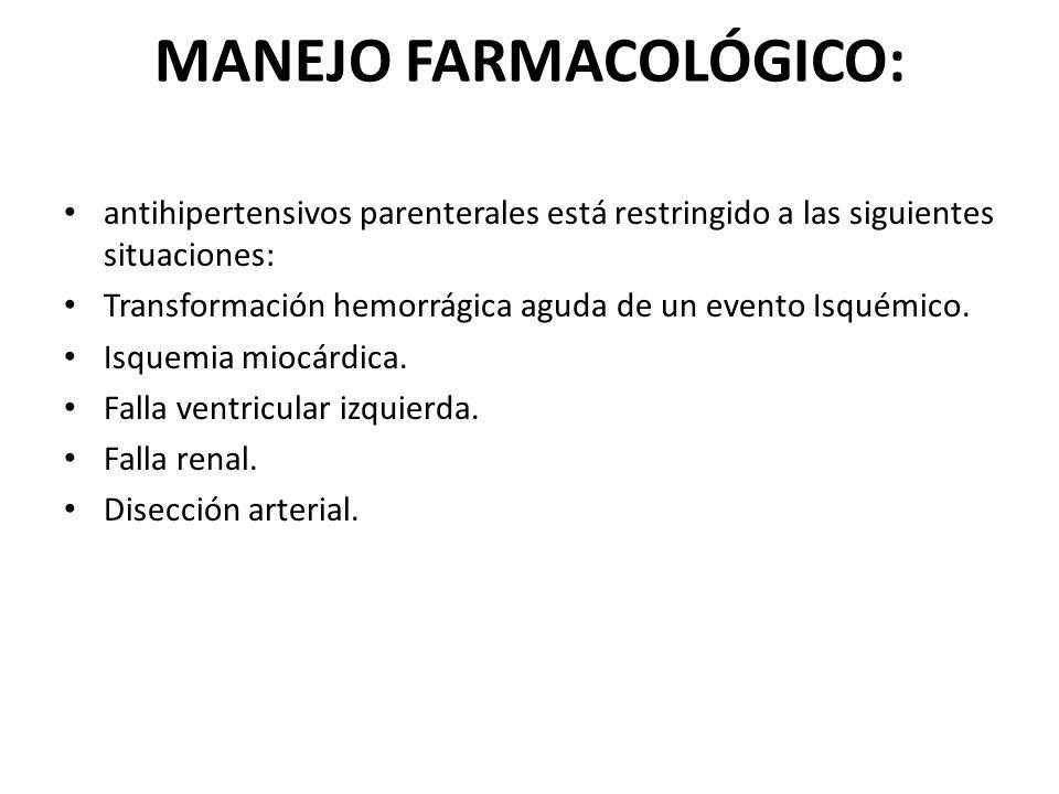 MANEJO FARMACOLÓGICO: antihipertensivos parenterales está restringido a las siguientes situaciones: Transformación hemorrágica aguda de un evento Isqu