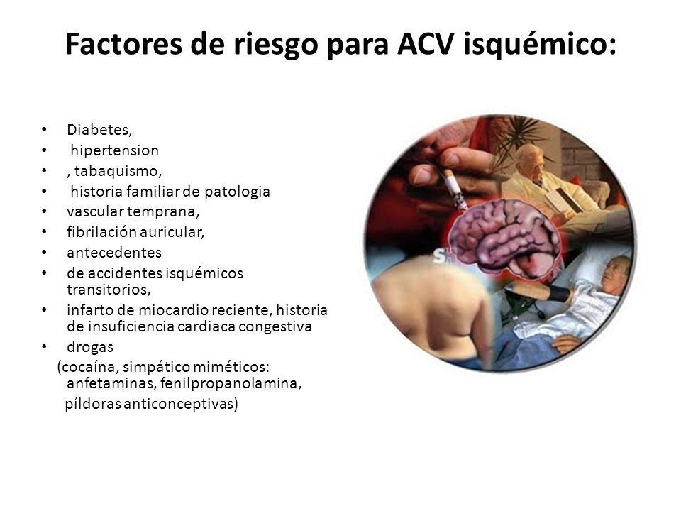 Factores de riesgo para ACV isquémico: Diabetes, hipertension, tabaquismo, historia familiar de patologia vascular temprana, fibrilación auricular, an