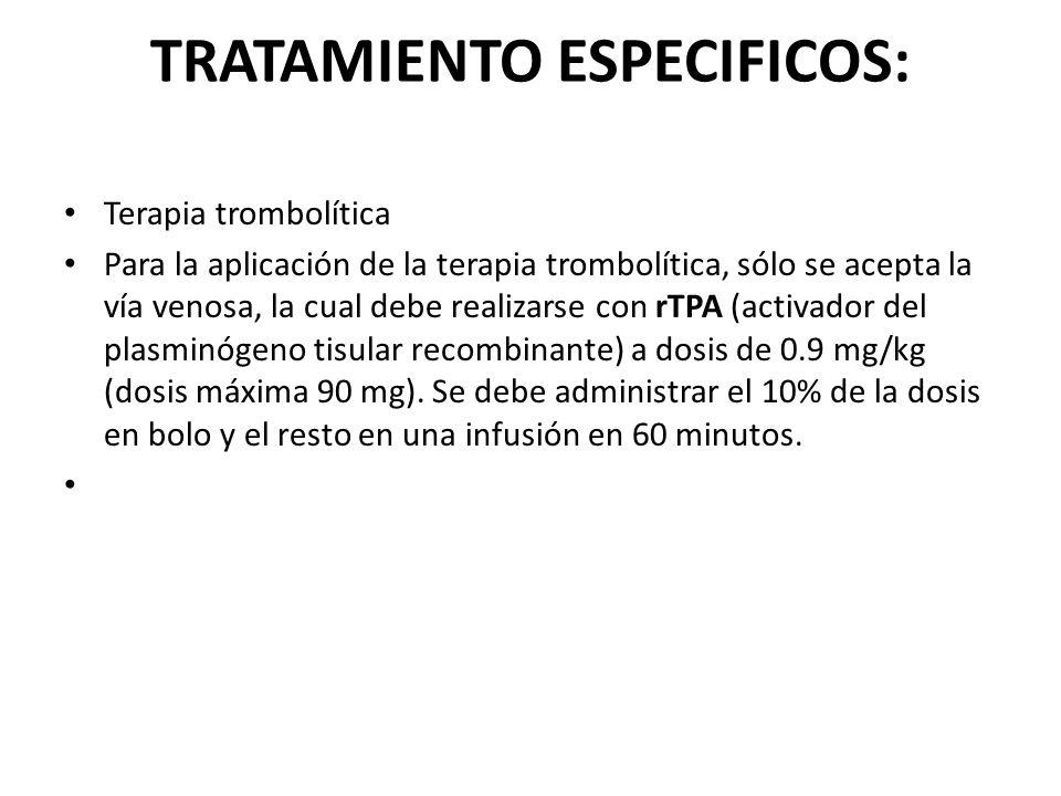TRATAMIENTO ESPECIFICOS: Terapia trombolítica Para la aplicación de la terapia trombolítica, sólo se acepta la vía venosa, la cual debe realizarse con