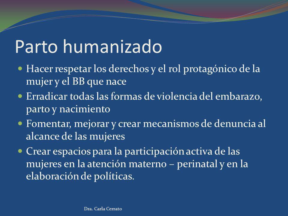 Parto humanizado Hacer respetar los derechos y el rol protagónico de la mujer y el BB que nace Erradicar todas las formas de violencia del embarazo, p