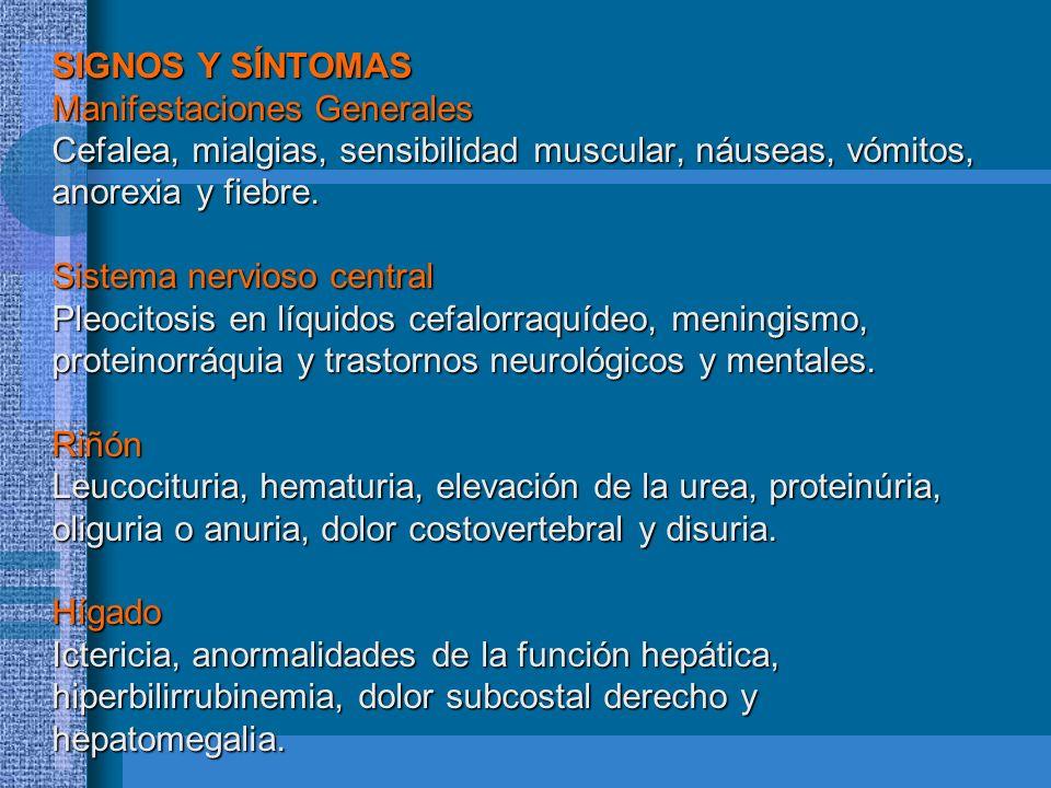 SIGNOS Y SÍNTOMAS Manifestaciones Generales Cefalea, mialgias, sensibilidad muscular, náuseas, vómitos, anorexia y fiebre. Sistema nervioso central Pl
