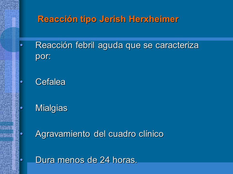 Reacción tipo Jerish Herxheimer Reacción tipo Jerish Herxheimer Reacción febril aguda que se caracteriza por:Reacción febril aguda que se caracteriza