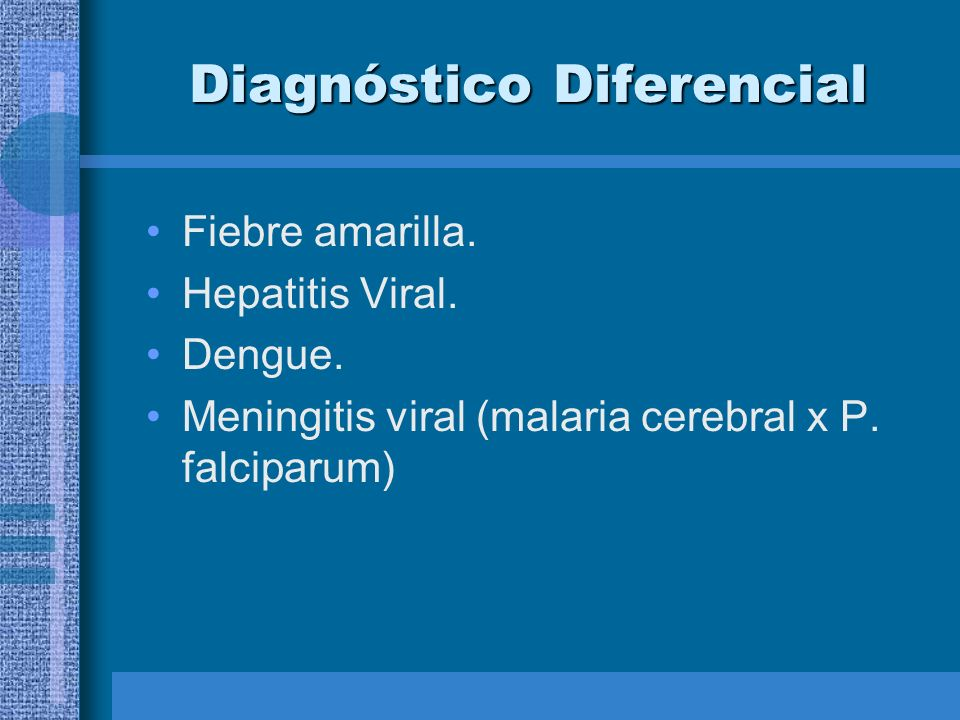 Diagnóstico Diferencial Fiebre amarilla. Hepatitis Viral. Dengue. Meningitis viral (malaria cerebral x P. falciparum)