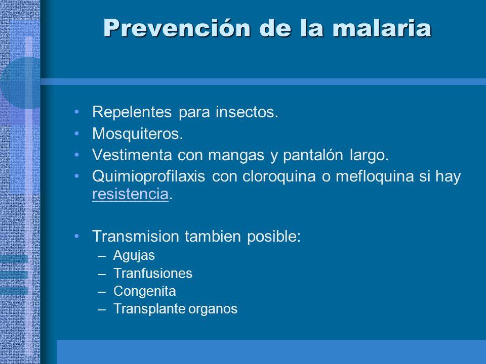 Prevención de la malaria Repelentes para insectos. Mosquiteros. Vestimenta con mangas y pantalón largo. Quimioprofilaxis con cloroquina o mefloquina s