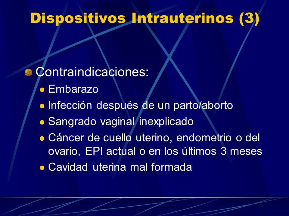 Dispositivos Intrauterinos (2) Desventajas: Puede causar dolor/molestias durante el proceso de inserción/extracción Puede expulsarse No protege contra
