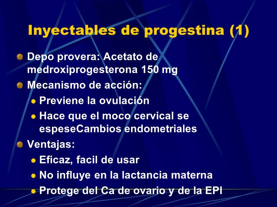 Anticonceptivos inyectables combinados (2) Efectos secundarios: Sangrado irregular, manchado Dolor de cabeza, nauseas Aumento de peso, cambios de esta