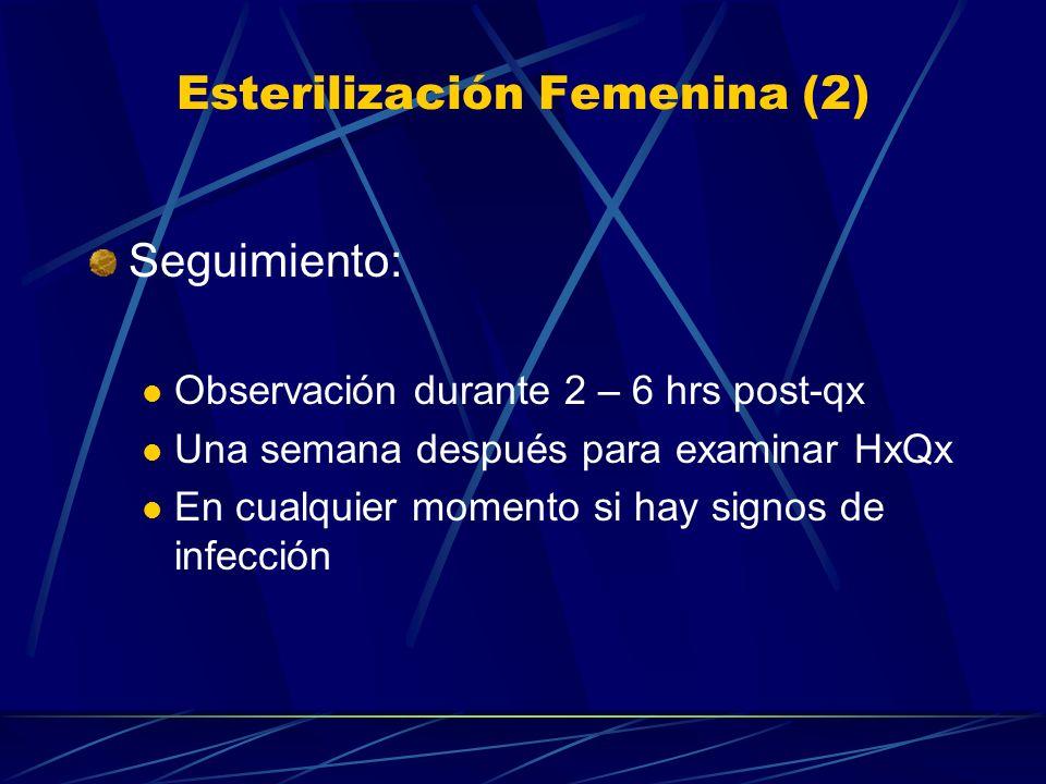 Esterilización Femenina (1) Bloqueo de las trompas de falopio (sólo 2% de fracaso después de 10 años) Ventajas: Eficaz, permanente, sin efectos sistém