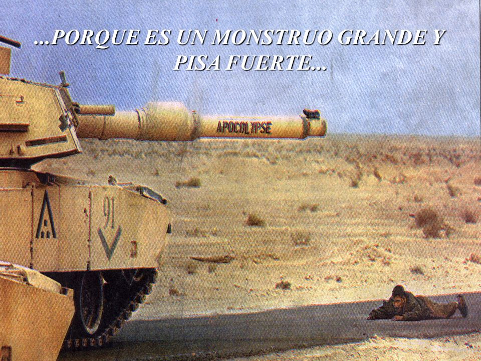 ...PORQUE ES UN MONSTRUO GRANDE Y PISA FUERTE... PISA FUERTE...
