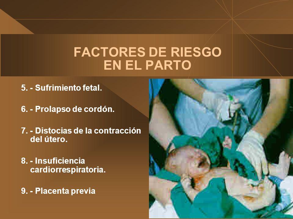 FACTORES DE RIESGO EN EL PARTO 5. - Sufrimiento fetal. 6. - Prolapso de cordón. 7. - Distocias de la contracción del útero. 8. - Insuficiencia cardior