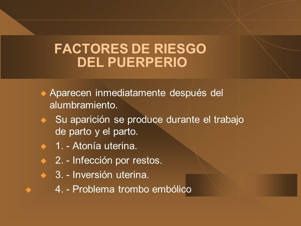 FACTORES DE RIESGO DEL PUERPERIO u Aparecen inmediatamente después del alumbramiento. u Su aparición se produce durante el trabajo de parto y el parto