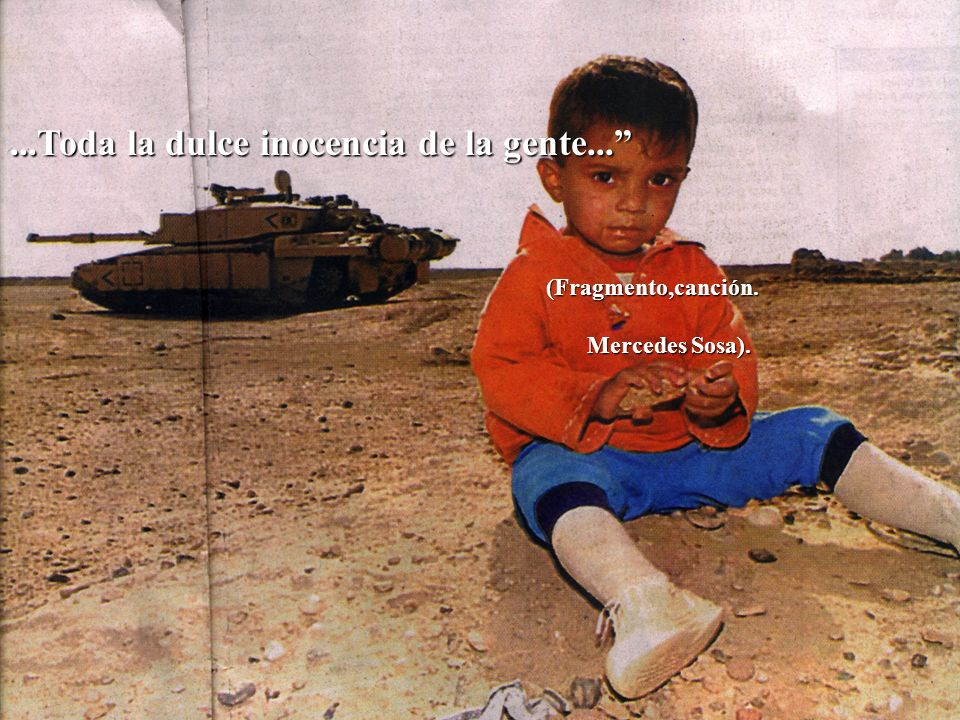 ...Toda la dulce inocencia de la gente... (Fragmento,canción. (Fragmento,canción. Mercedes Sosa). Mercedes Sosa).