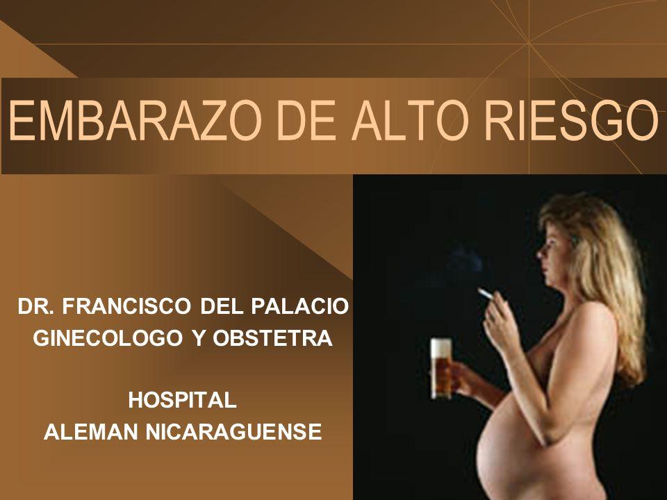 EMBARAZO DE ALTO RIESGO DR. FRANCISCO DEL PALACIO GINECOLOGO Y OBSTETRA HOSPITAL ALEMAN NICARAGUENSE
