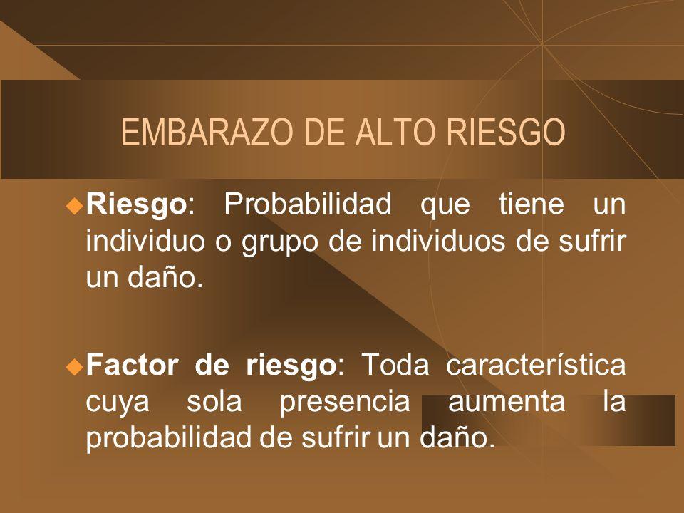 EMBARAZO DE ALTO RIESGO u Riesgo: Probabilidad que tiene un individuo o grupo de individuos de sufrir un daño. u Factor de riesgo: Toda característica