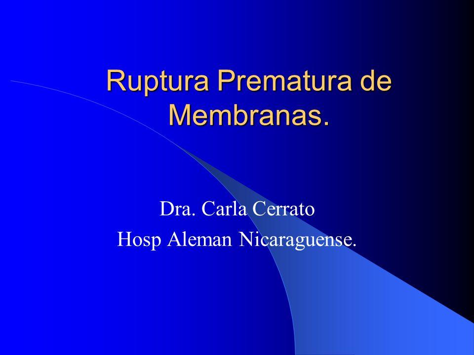 Ruptura Prematura de Membranas. Dra. Carla Cerrato Hosp Aleman Nicaraguense.