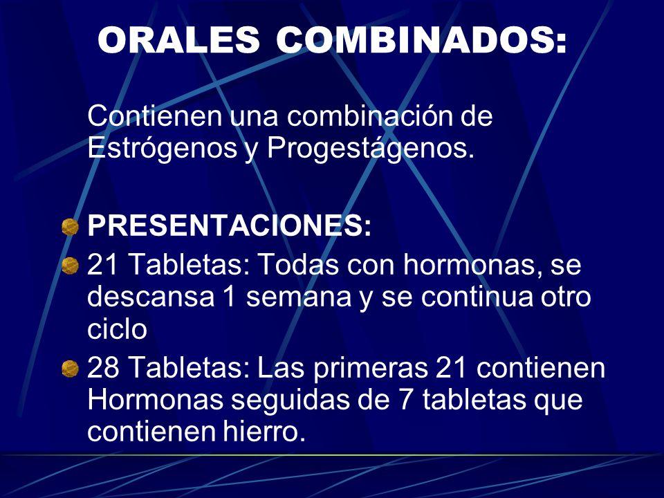 HORMONALES ORALES: DEFINICION: Son aquellos que utilizan una sustancia o combinación de sustancias esteroideas (Estrógenos y/o Progestágenos) que admi